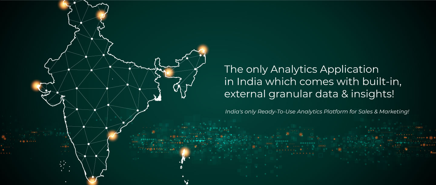 The only Analytics Application in India which comes with built-in, external granular data & insights